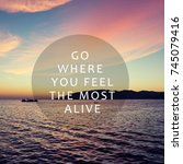 Small photo of Life and travel inspirational quotes - Go here you feel the most alive. Blurry retro background.
