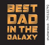 best dad in the galaxy. father... | Shutterstock .eps vector #745132792