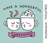 have a wonderful weekend cute... | Shutterstock .eps vector #745167802