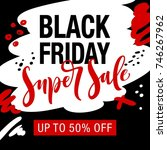 black friday. calligraphic hand ... | Shutterstock .eps vector #746267962