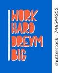 work hard dream big creative... | Shutterstock .eps vector #746544352