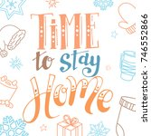 time to stay home. handwritten... | Shutterstock .eps vector #746552866