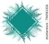 fern frond rhombus frame image... | Shutterstock . vector #746561326