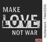 t shirt print design. make love ... | Shutterstock .eps vector #746615242