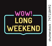 wow  long weekend. vector badge ... | Shutterstock .eps vector #747118492