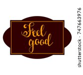 feel good. hand drawn... | Shutterstock .eps vector #747663976