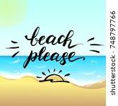 beach please  brush lettering ... | Shutterstock . vector #748797766