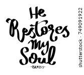 hand lettering he restores my...   Shutterstock .eps vector #749091922
