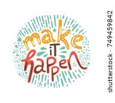 make it happen. hand drawn... | Shutterstock .eps vector #749459842