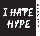 i hate hype quote lettering.... | Shutterstock .eps vector #749912152