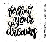 follow your dreams hand drawn... | Shutterstock .eps vector #750040846