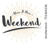 have a nice weekend text | Shutterstock .eps vector #751364236