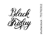 black friday calligraphy text.... | Shutterstock .eps vector #751702312