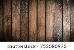close up soft wood table floor... | Shutterstock . vector #752080972