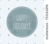 happy holidays greeting card. | Shutterstock .eps vector #753161896