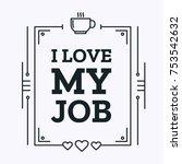 i love my job vector poster...   Shutterstock .eps vector #753542632