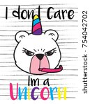i don't care i'm a unicorn... | Shutterstock .eps vector #754042702