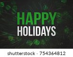 happy holidays text with pine...   Shutterstock . vector #754364812