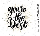 you're the best. hand drawn... | Shutterstock .eps vector #754466242