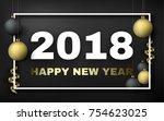 2018 happy new year black matte ... | Shutterstock .eps vector #754623025