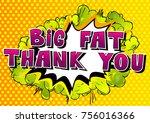 big fat thank you   comic book... | Shutterstock .eps vector #756016366