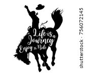 Stock vector silhouette of a cowboy riding a wild horse with text life is a journey enjoy the ride vector 756072145