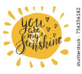 lettering you are my sunshine.... | Shutterstock .eps vector #756356182