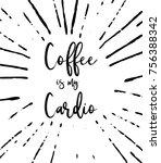 coffee is my cardio headline...   Shutterstock .eps vector #756388342