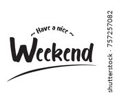 have a nice weekend text | Shutterstock .eps vector #757257082