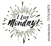 i love monday  beautiful... | Shutterstock .eps vector #757619875