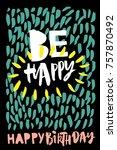 be happy. happy birthday card.... | Shutterstock .eps vector #757870492