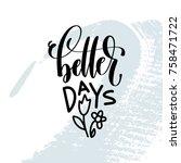 better days   hand lettering... | Shutterstock .eps vector #758471722