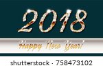 2018 happy new year  gold... | Shutterstock .eps vector #758473102