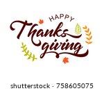 hand drawn happy thanksgiving... | Shutterstock .eps vector #758605075