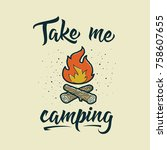 take me camping. adventure... | Shutterstock .eps vector #758607655