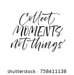 collect moments not things... | Shutterstock .eps vector #758611138