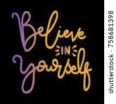 hand lettering believe in... | Shutterstock .eps vector #758681398