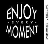 hand lettering enjoy every... | Shutterstock .eps vector #758682298