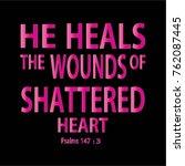 hand lettering he heals the... | Shutterstock .eps vector #762087445