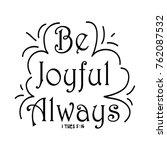 hand lettering be joyful always ... | Shutterstock .eps vector #762087532