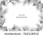 vector frame   sprigs of pine... | Shutterstock .eps vector #762118912