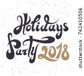 holidays party 2018.lettering... | Shutterstock .eps vector #762410506
