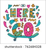 bright colorful here we go... | Shutterstock .eps vector #762684328