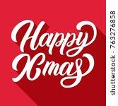 happy xmas brush hand lettering ... | Shutterstock .eps vector #763276858
