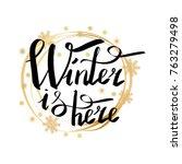 winter is here calligraphic... | Shutterstock .eps vector #763279498