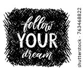 follow your dream. handdrawn... | Shutterstock .eps vector #763468822