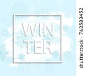 winter frame with snowflakes on ... | Shutterstock .eps vector #763583452