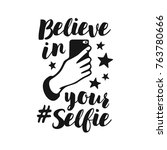 believe in your selfie... | Shutterstock .eps vector #763780666