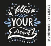follow your dream. handdrawn... | Shutterstock .eps vector #764126578