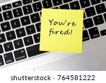 you're fired word on sticky... | Shutterstock . vector #764581222